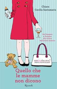 """""""Quello che le mamme non dicono"""": il libro di Chiara Cecilia Santamaria"""