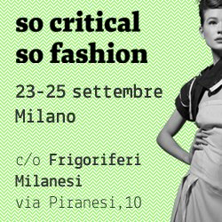 """""""So Critical So Fashion"""" dal 23 al 25 settembre a Milano"""