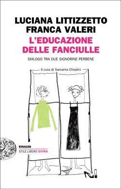 L'educazione delle fanciulle. Dialogo tra due signorine perbene, un libro da leggere di Luciana Littizzetto e Franca Valeri