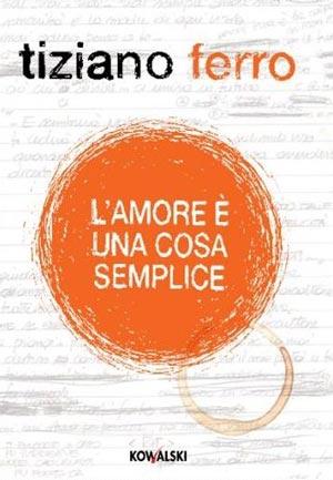 Libri da leggere, 'L'amore è una cosa semplice' del cantante Tiziano Ferro